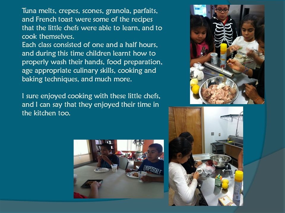 Tuna melts, crepes, scones, granola, parfaits, and French toast were some of the recipes that the little chefs were able to learn, and to cook themselves.