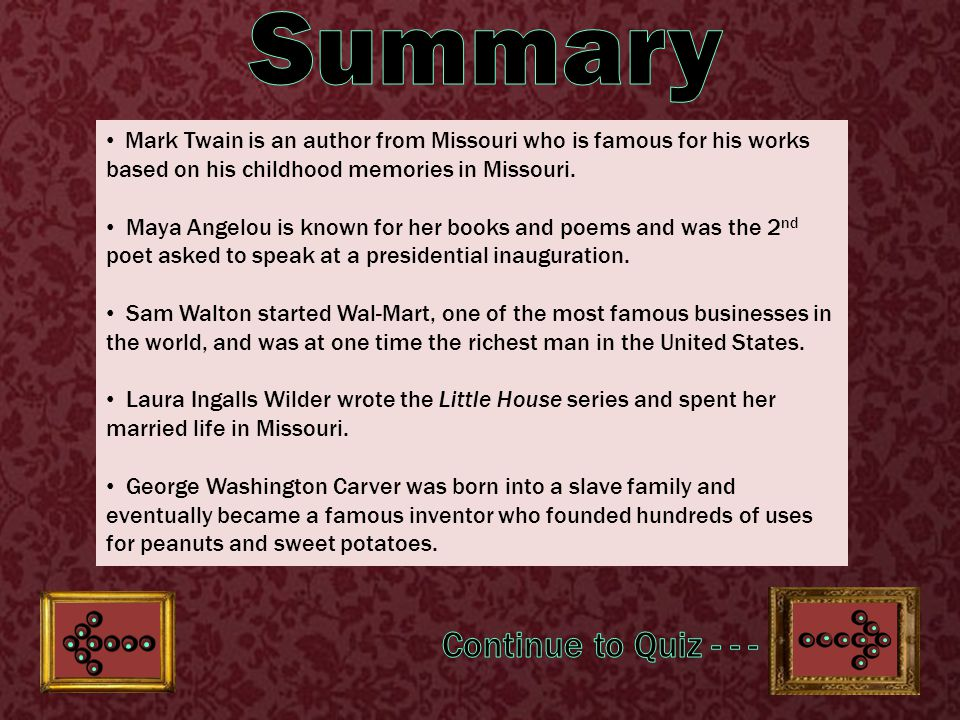 Mark Twain is an author from Missouri who is famous for his works based on his childhood memories in Missouri.