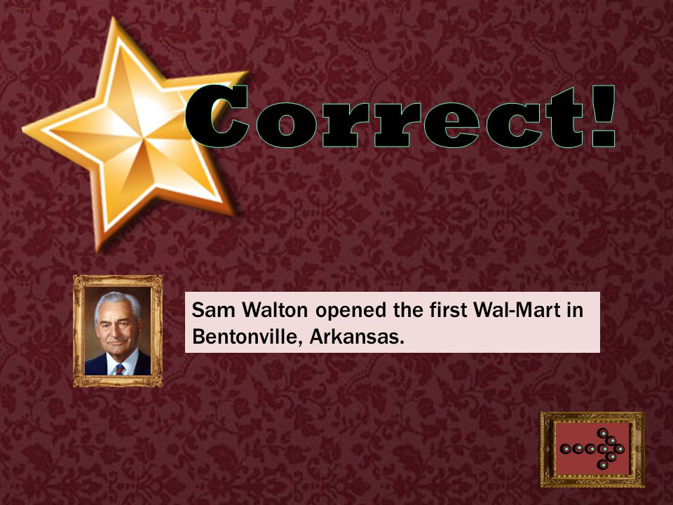 Sam Walton opened the first Wal-Mart in Bentonville, Arkansas.