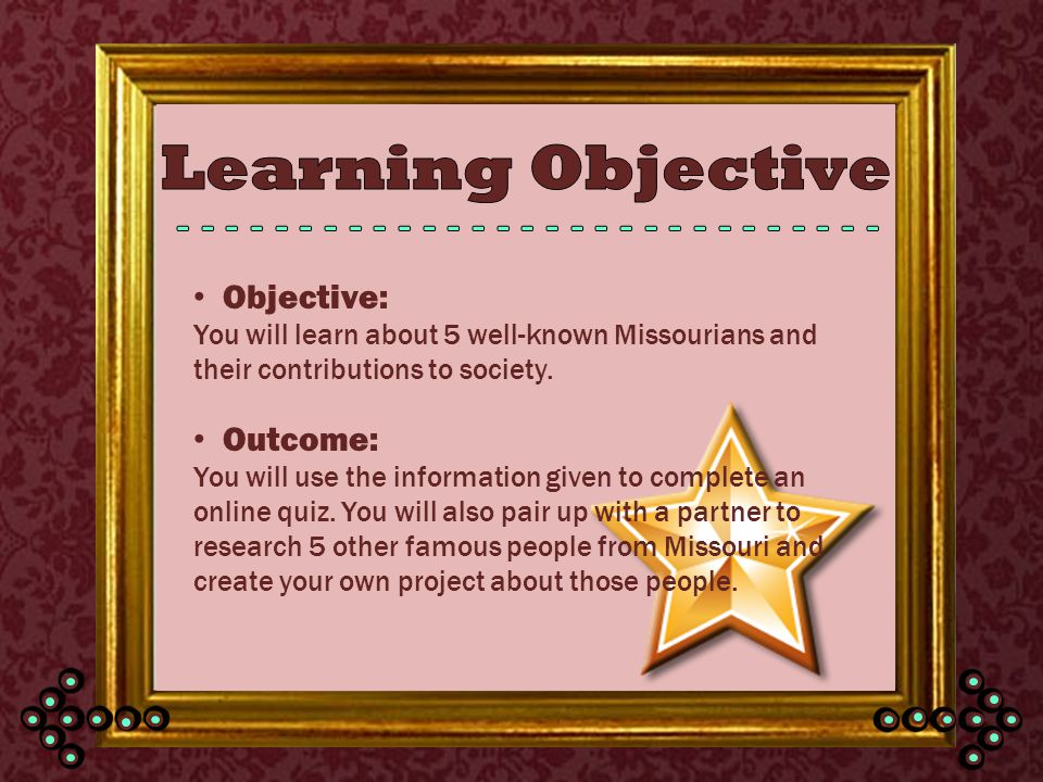 Objective: You will learn about 5 well-known Missourians and their contributions to society.
