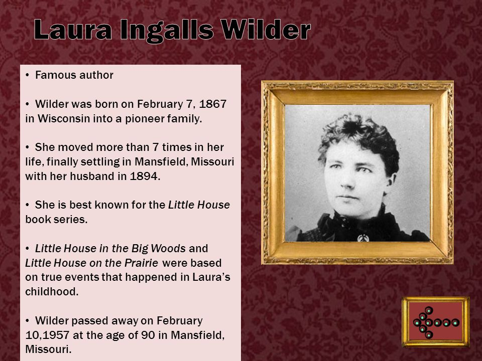 Famous author Wilder was born on February 7, 1867 in Wisconsin into a pioneer family.