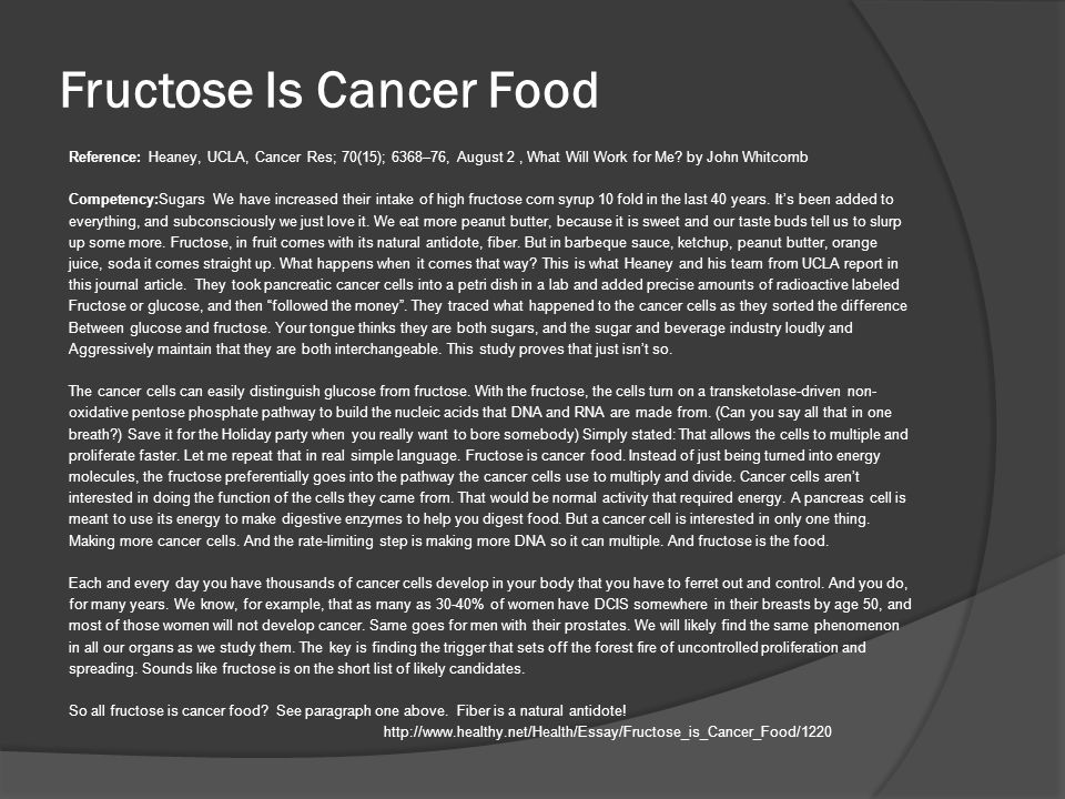 Fructose Is Cancer Food Reference: Heaney, UCLA, Cancer Res; 70(15); 6368–76, August 2, What Will Work for Me.