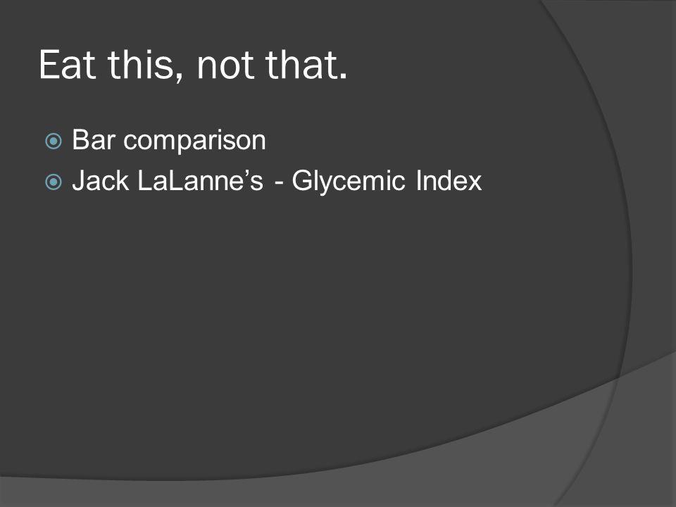 Eat this, not that.  Bar comparison  Jack LaLanne's - Glycemic Index