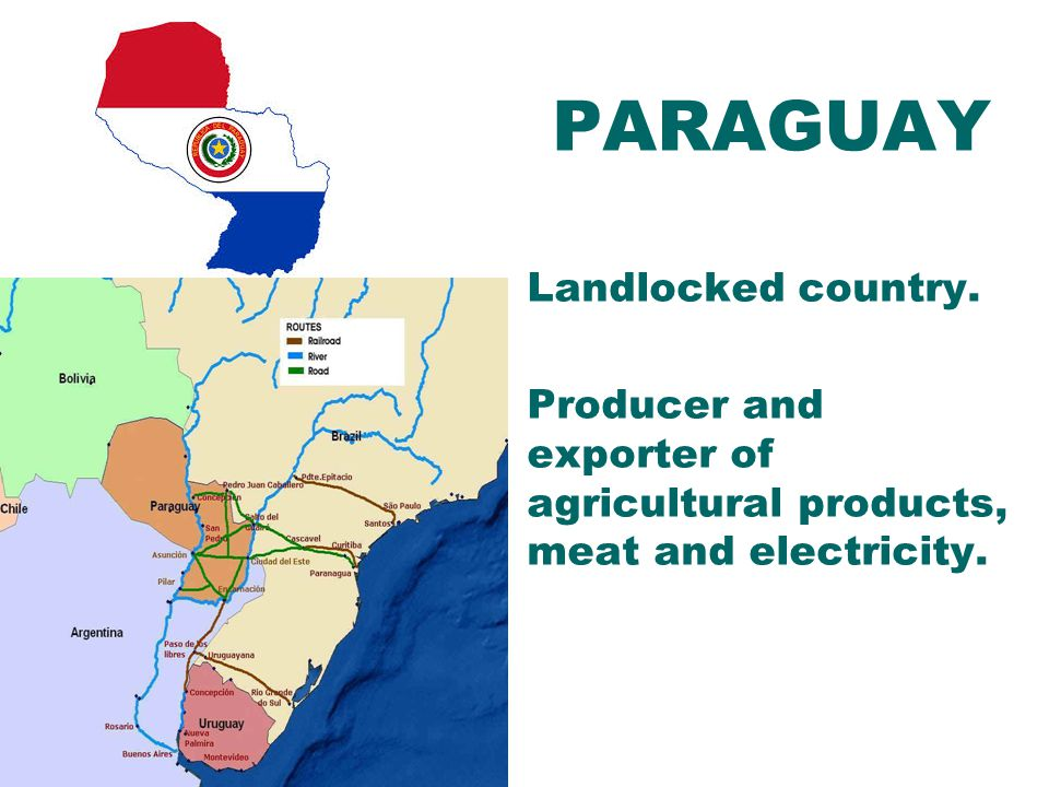 PARAGUAY Landlocked country. Producer and exporter of agricultural products, meat and electricity.