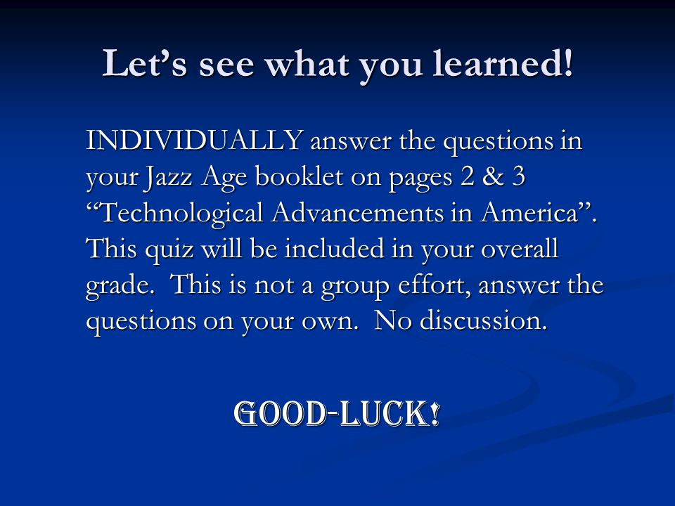 """Let's see what you learned! INDIVIDUALLY answer the questions in your Jazz Age booklet on pages 2 & 3 """"Technological Advancements in America"""". This qu"""