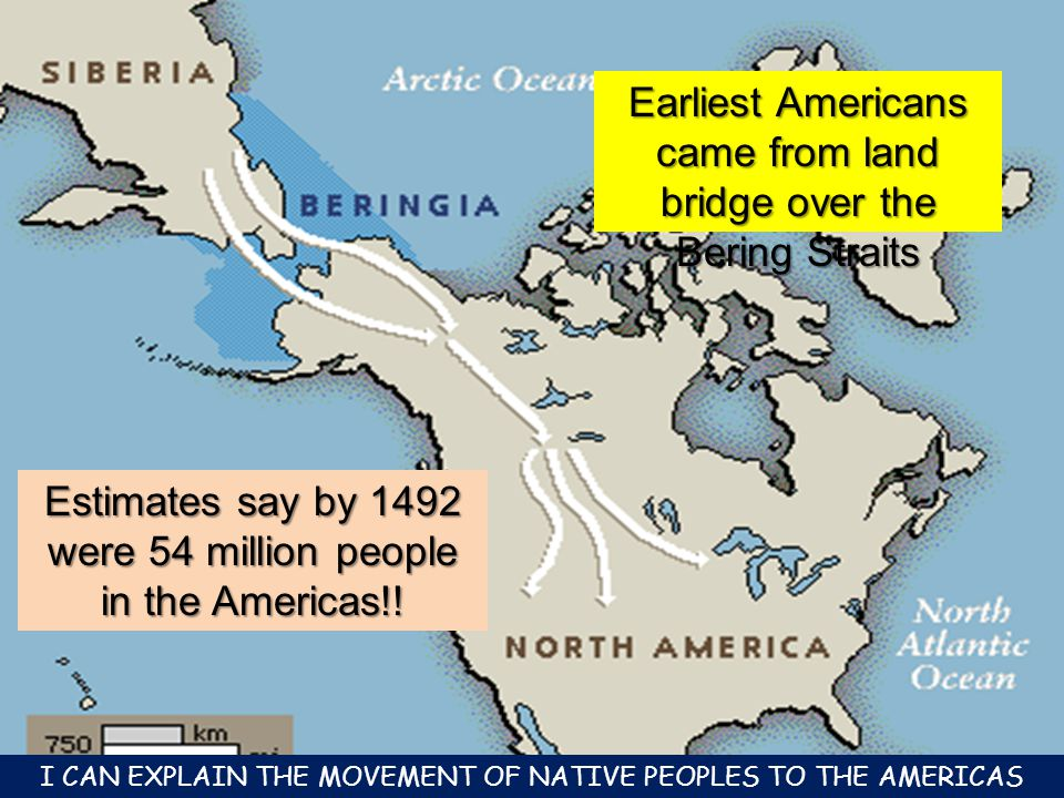 Earliest Americans came from land bridge over the Bering Straits Estimates say by 1492 were 54 million people in the Americas!.
