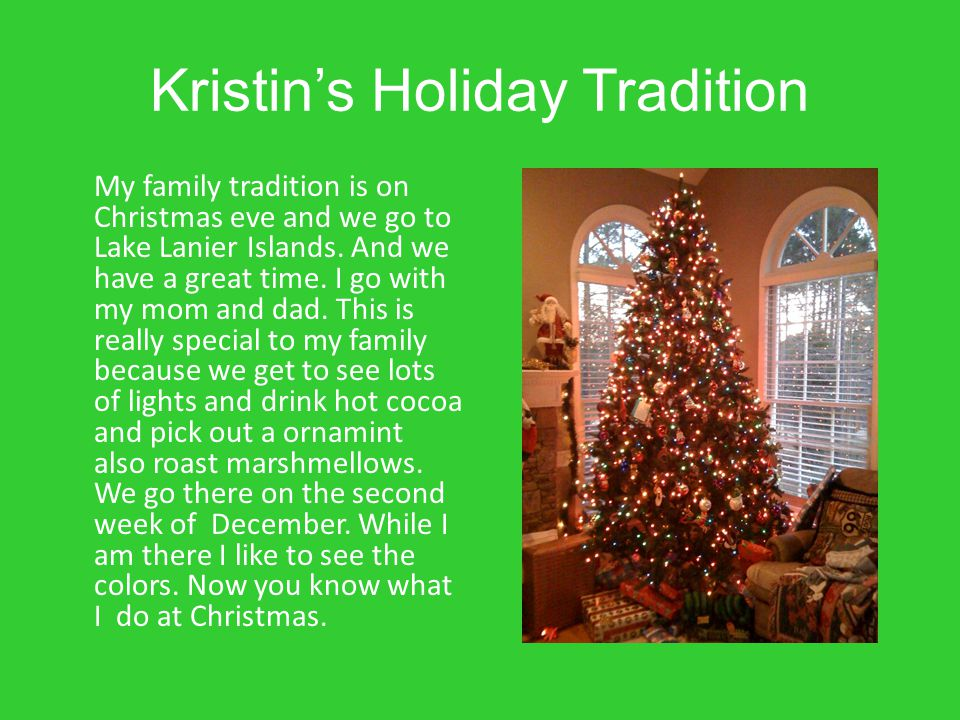 Kristin's Holiday Tradition My family tradition is on Christmas eve and we go to Lake Lanier Islands.