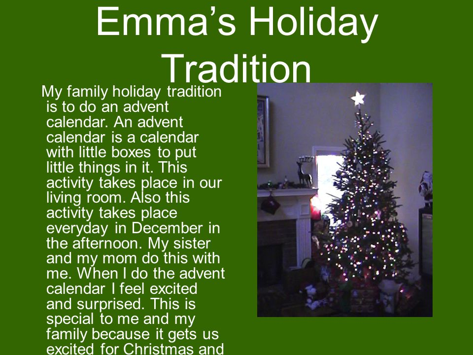 Emma's Holiday Tradition My family holiday tradition is to do an advent calendar.