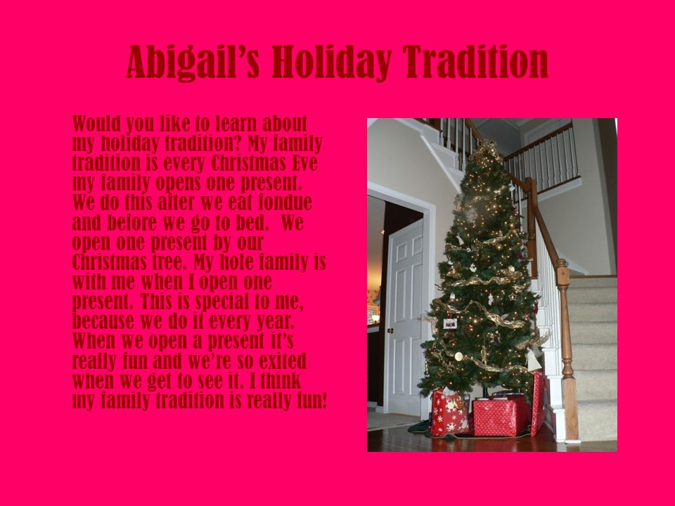 Abigail's Holiday Tradition Would you like to learn about my holiday tradition.