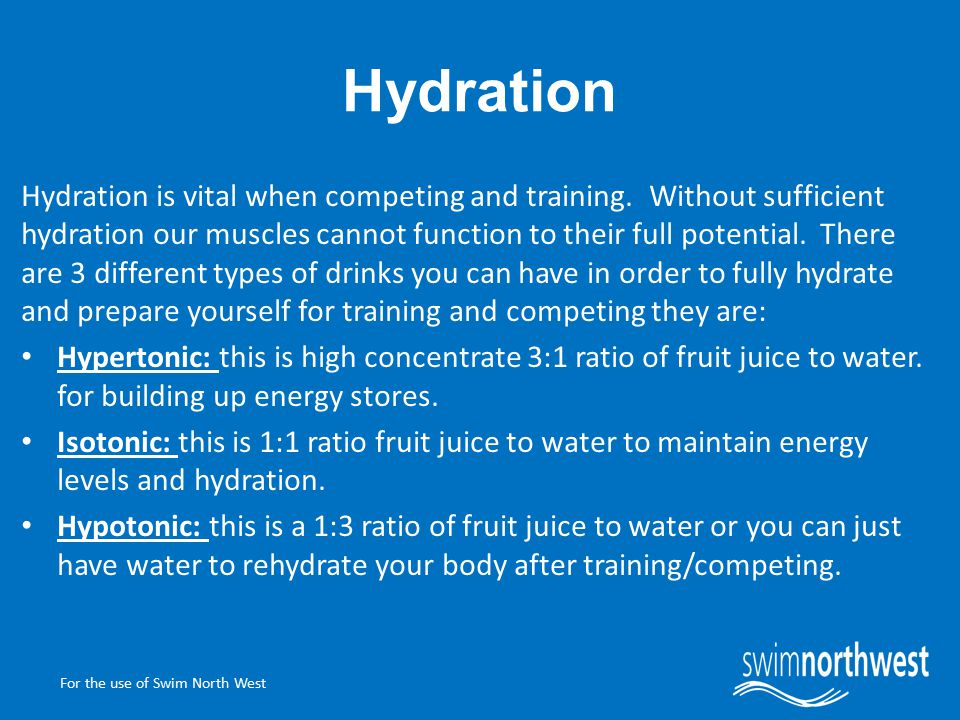 For the use of Swim North West Hydration Hydration is vital when competing and training.