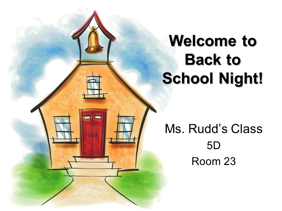 Welcome to Back to School Night! Ms. Rudd's Class 5D Room 23