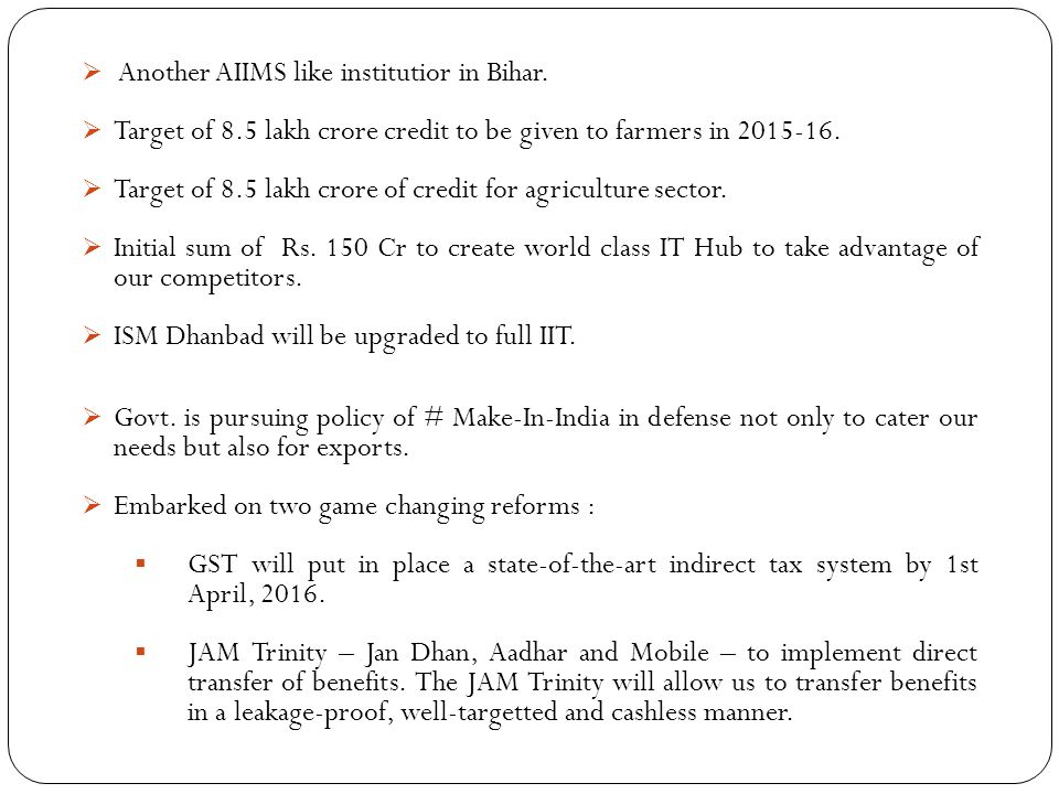 Another AIIMS like institutior in Bihar.  Target of 8.5 lakh crore credit to be given to farmers in 2015-16.  Target of 8.5 lakh crore of credit f