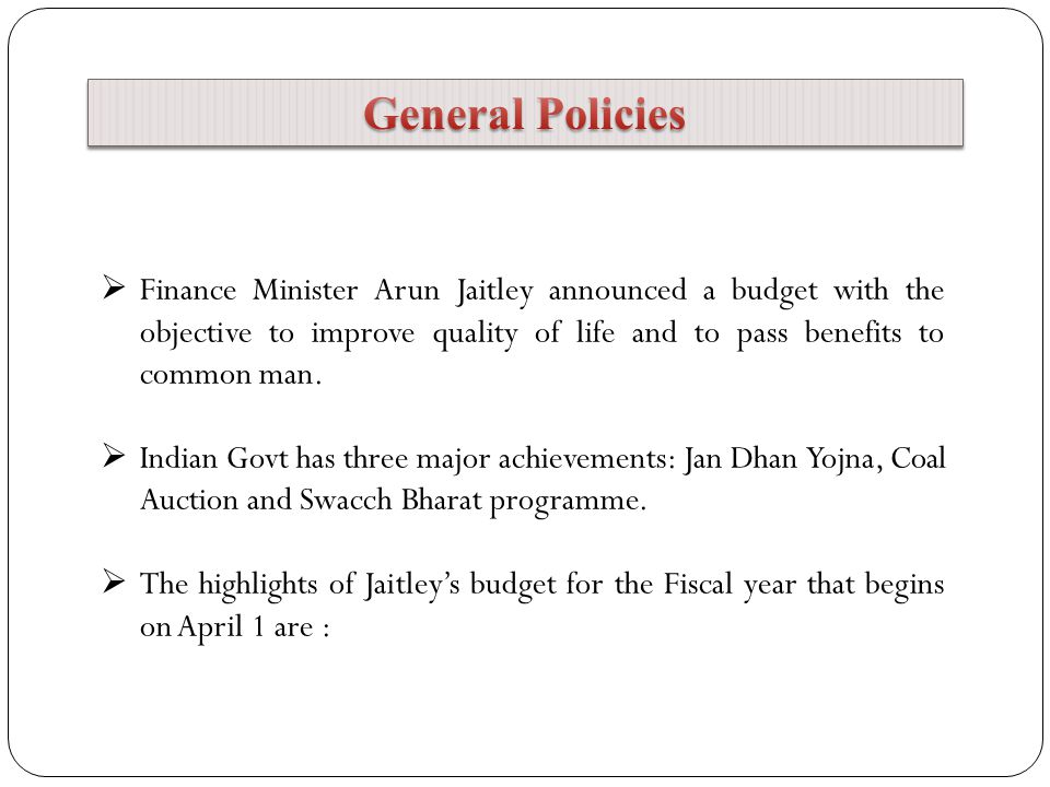  Finance Minister Arun Jaitley announced a budget with the objective to improve quality of life and to pass benefits to common man.  Indian Govt has