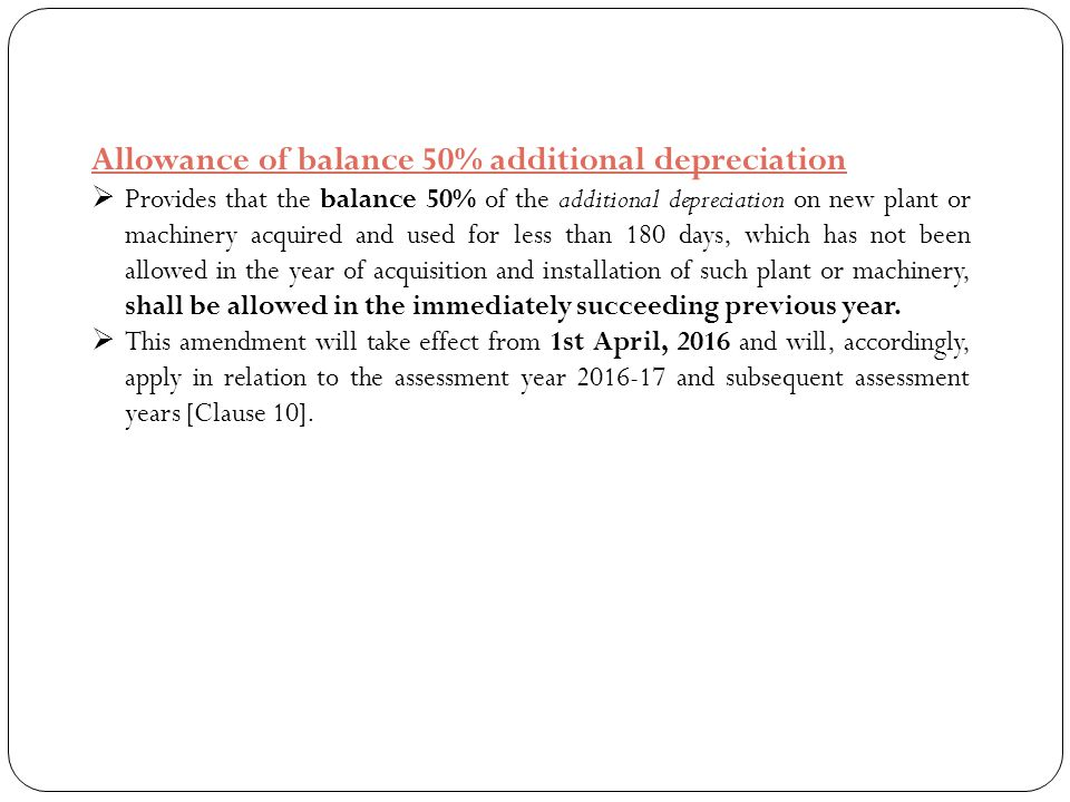 Allowance of balance 50% additional depreciation  Provides that the balance 50% of the additional depreciation on new plant or machinery acquired and