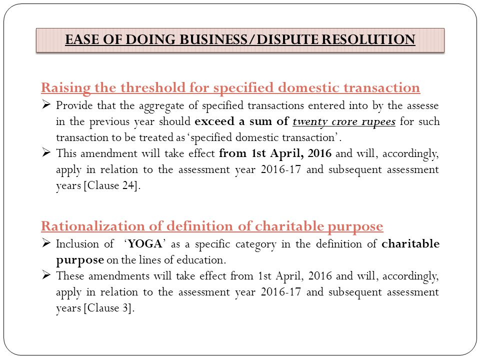 EASE OF DOING BUSINESS/DISPUTE RESOLUTION Raising the threshold for specified domestic transaction  Provide that the aggregate of specified transacti