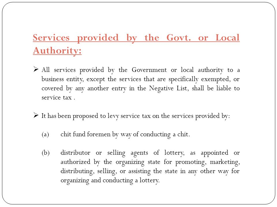 Services provided by the Govt. or Local Authority:  All services provided by the Government or local authority to a business entity, except the servi