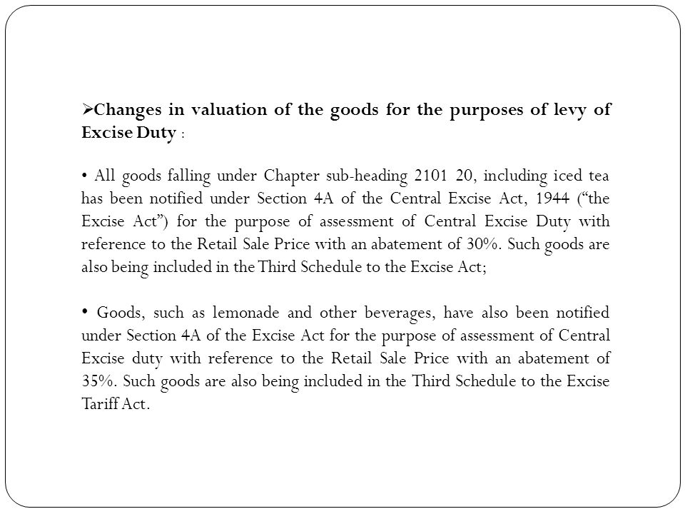  Changes in valuation of the goods for the purposes of levy of Excise Duty : All goods falling under Chapter sub-heading 2101 20, including iced tea