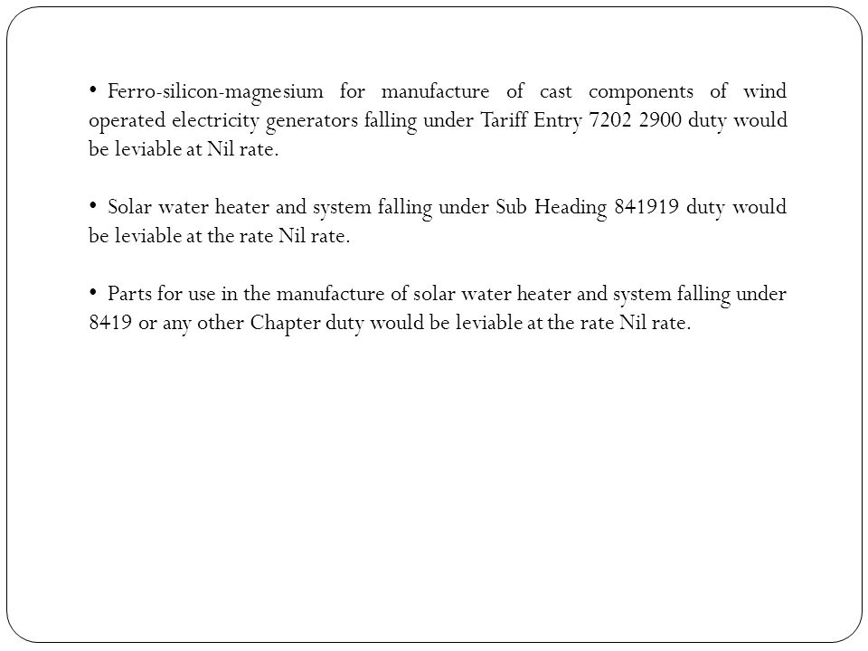 Ferro-silicon-magnesium for manufacture of cast components of wind operated electricity generators falling under Tariff Entry 7202 2900 duty would be