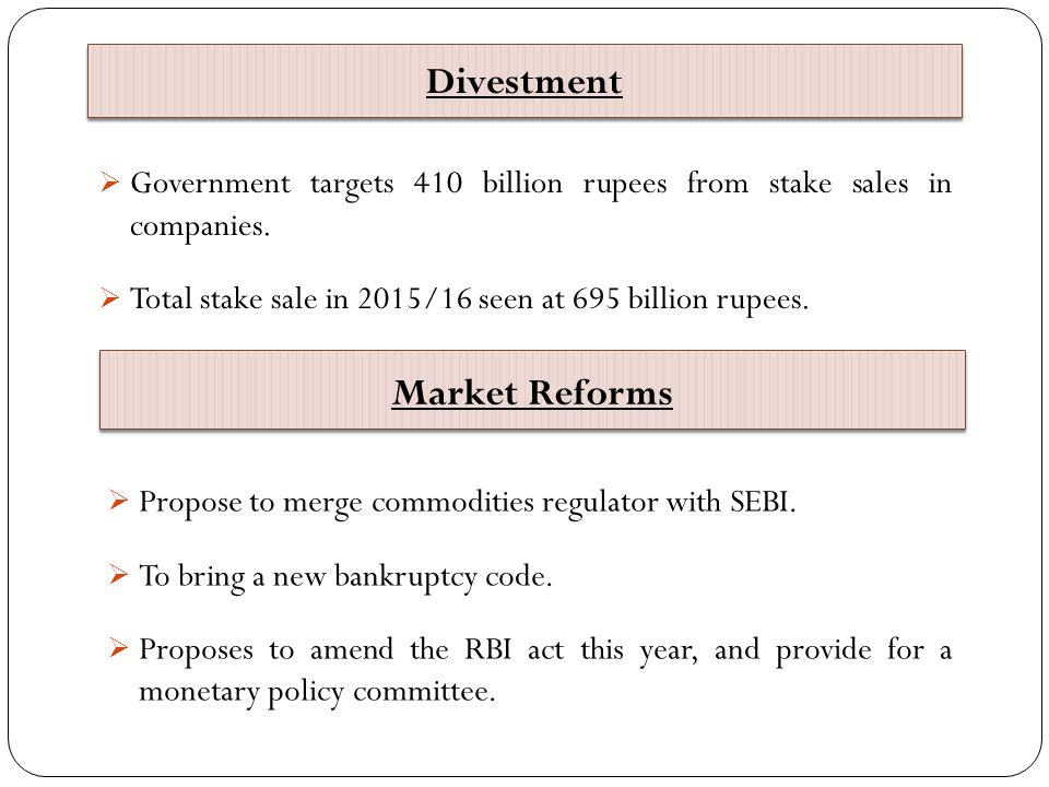 Divestment  Government targets 410 billion rupees from stake sales in companies.  Total stake sale in 2015/16 seen at 695 billion rupees. Market Ref