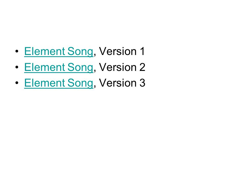Element Song, Version 1Element Song Element Song, Version 2Element Song Element Song, Version 3Element Song
