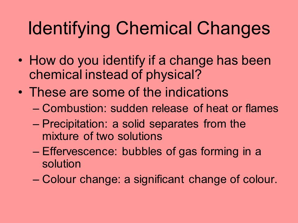 Identifying Chemical Changes How do you identify if a change has been chemical instead of physical.