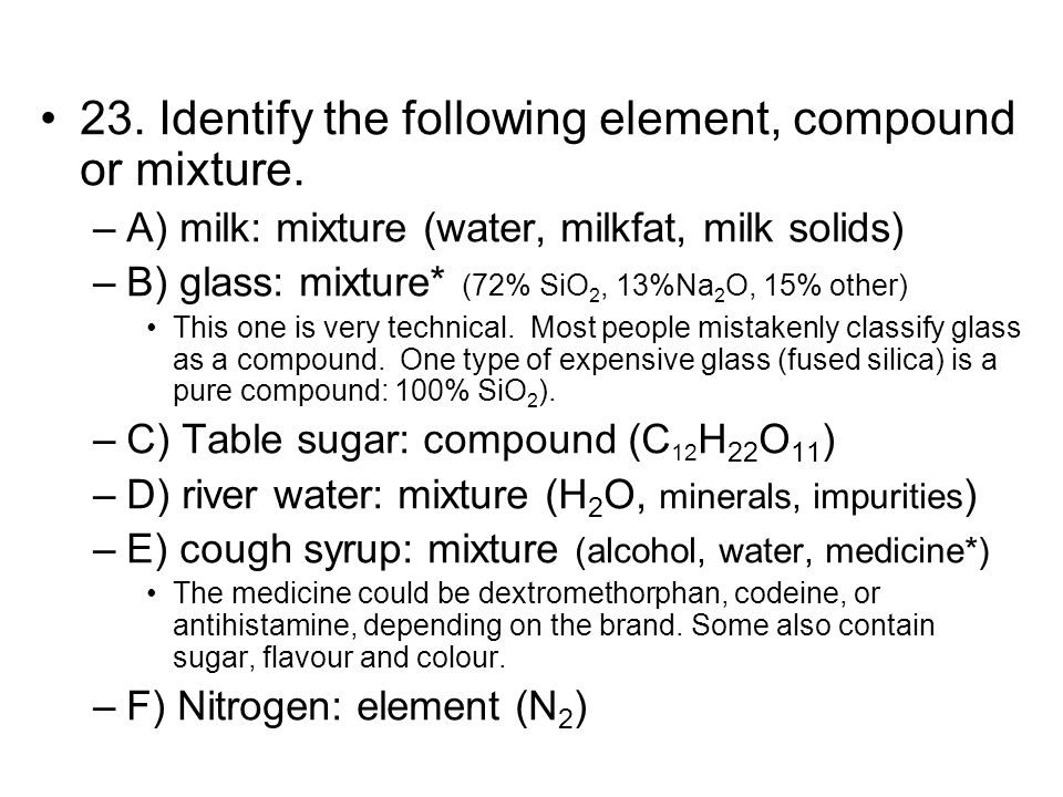 23. Identify the following element, compound or mixture.