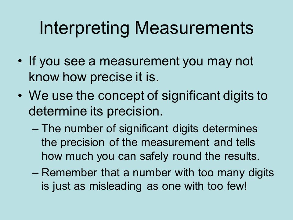 Interpreting Measurements If you see a measurement you may not know how precise it is.