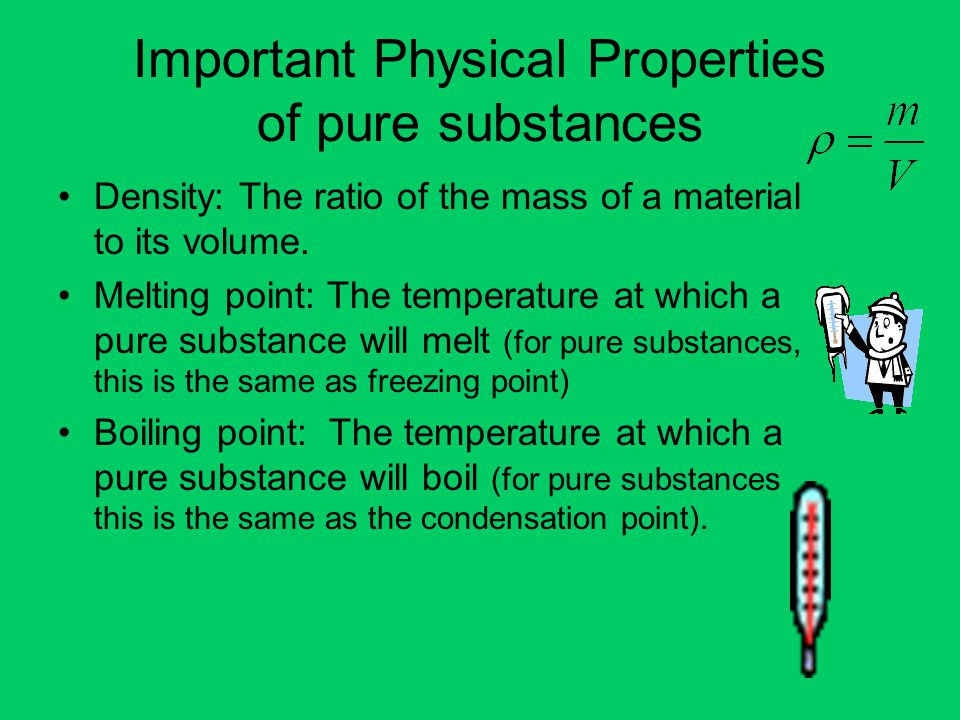 Important Physical Properties of pure substances Density: The ratio of the mass of a material to its volume.