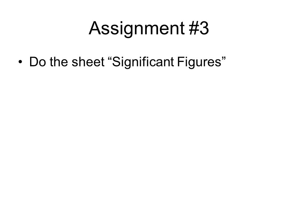 Assignment #3 Do the sheet Significant Figures