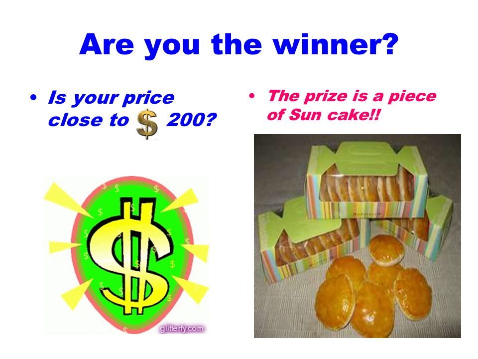 Are you the winner Is your price close to 200 The prize is a piece of Sun cake!!
