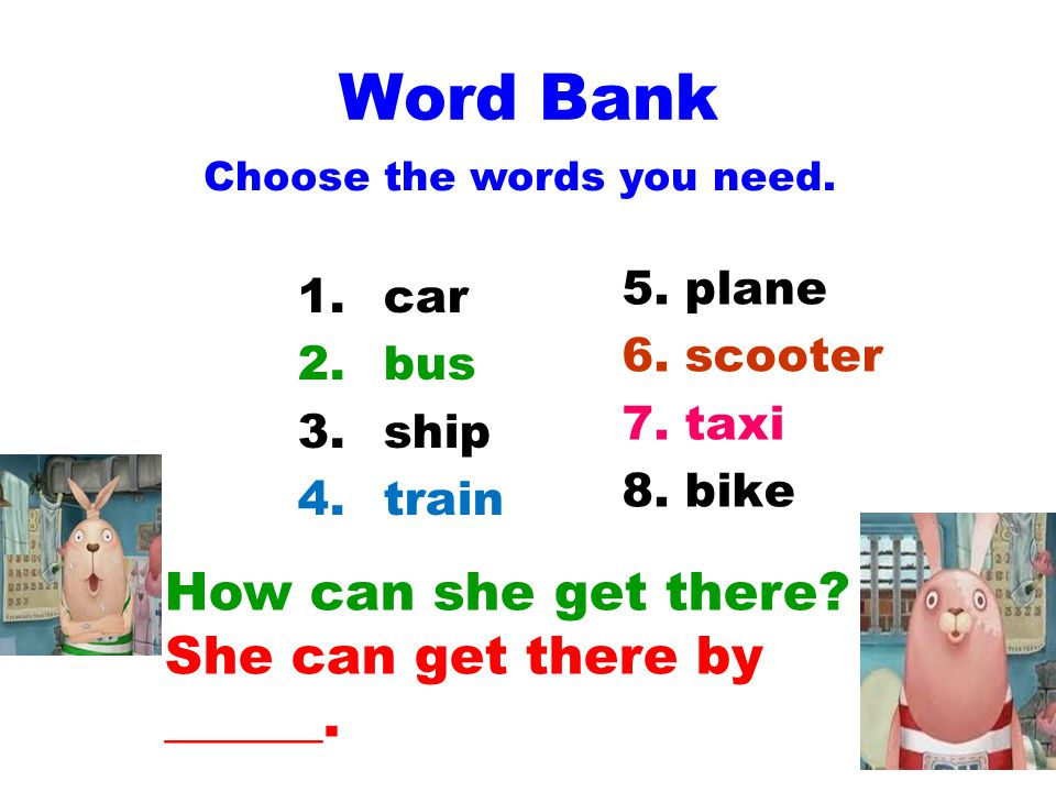Word Bank 1.car 2.bus 3.ship 4.train 5. plane 6. scooter 7.