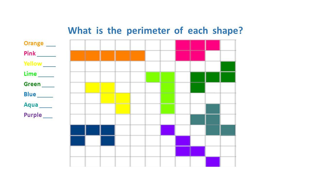 What is the perimeter of each shape? Orange ___ Pink ______ Yellow ____ Lime _____ Green ____ Blue _____ Aqua ____ Purple ___