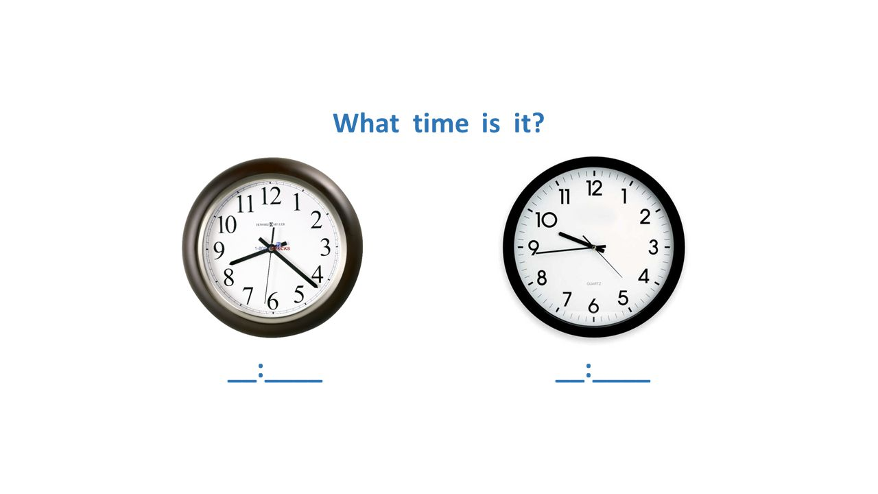 What time is it? __:____