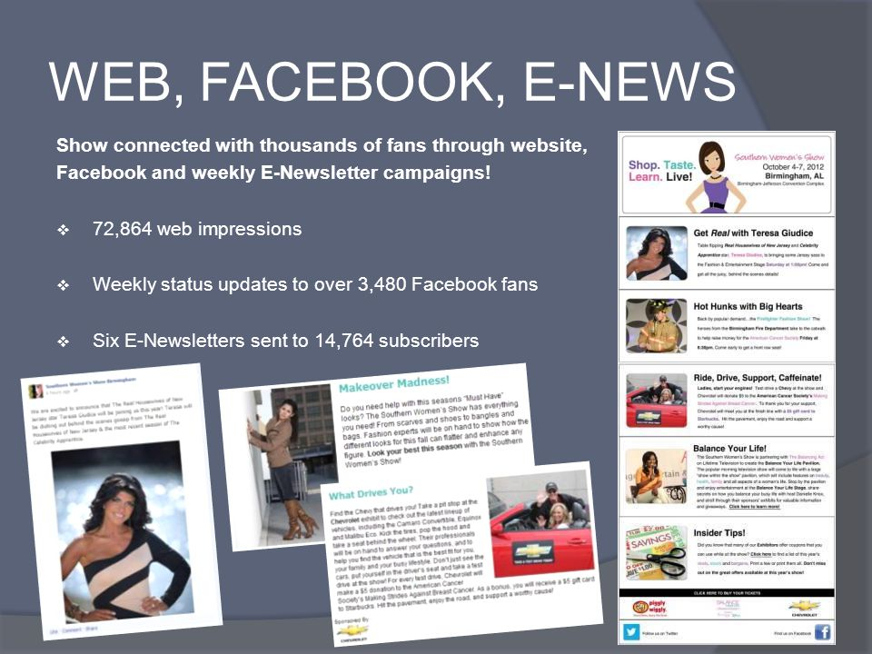 WEB, FACEBOOK, E-NEWS Show connected with thousands of fans through website, Facebook and weekly E-Newsletter campaigns.