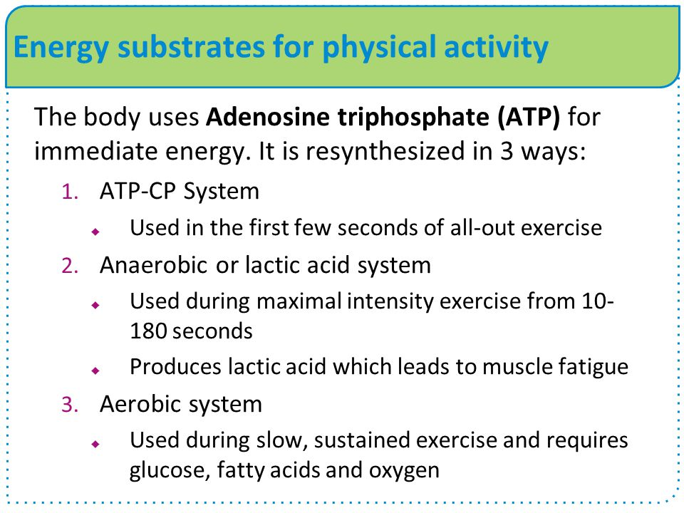 Energy substrates for physical activity The body uses Adenosine triphosphate (ATP) for immediate energy.