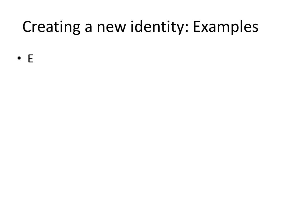 Creating a new identity: Examples E