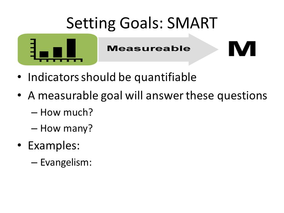Setting Goals: SMART Goals that are neither out of reach nor below standard performance Is this reasonable based on constraints/skills/etc.