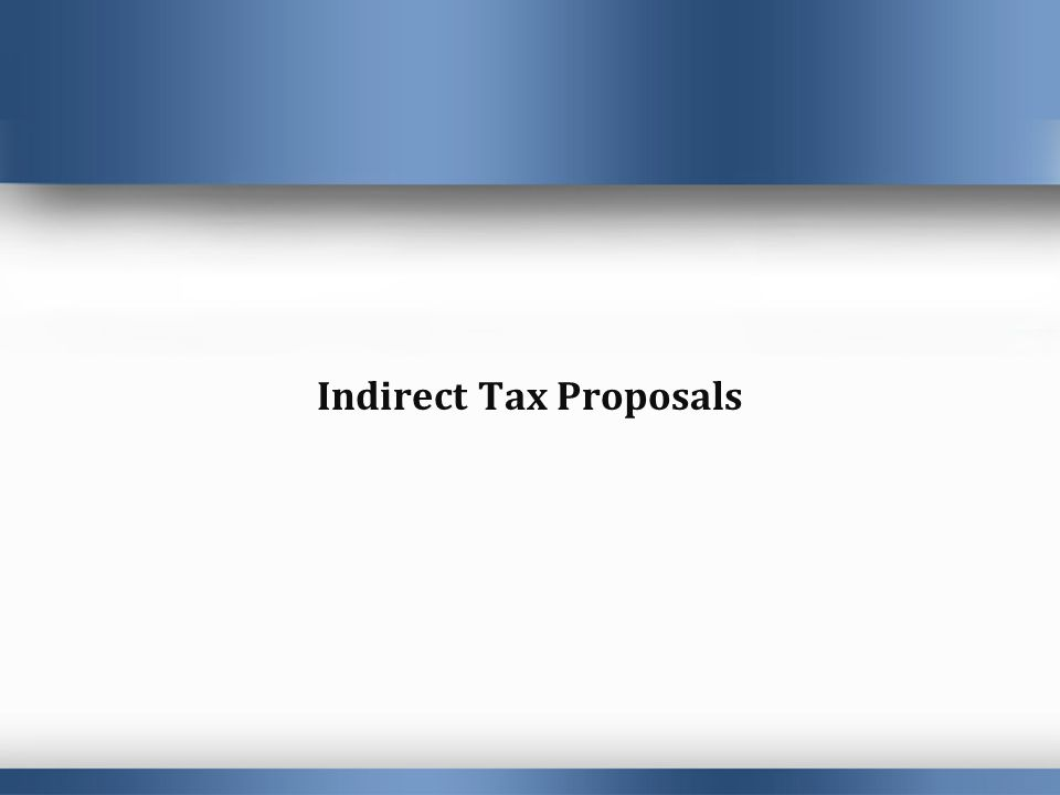 Indirect Tax Proposals
