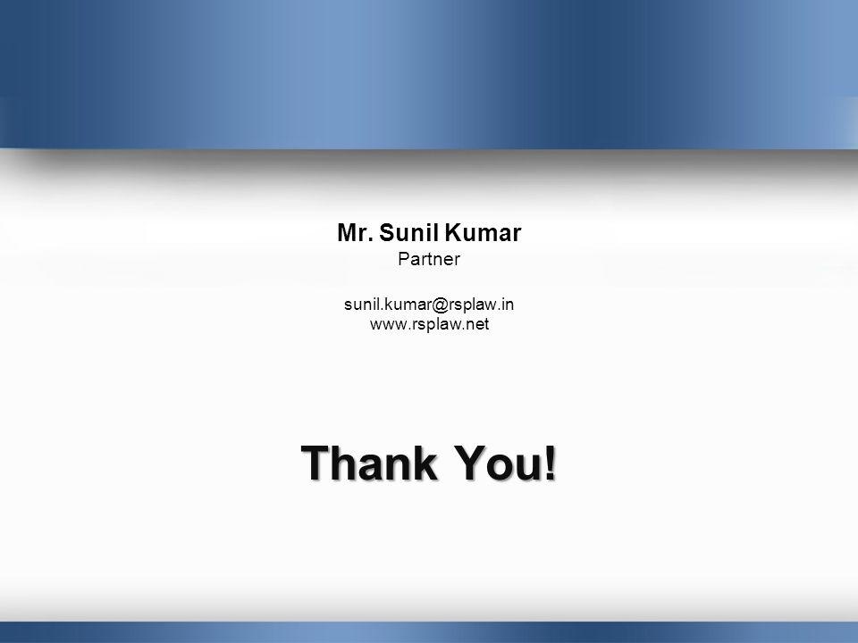 Mr. Sunil Kumar Partner sunil.kumar@rsplaw.in www.rsplaw.net Thank You!