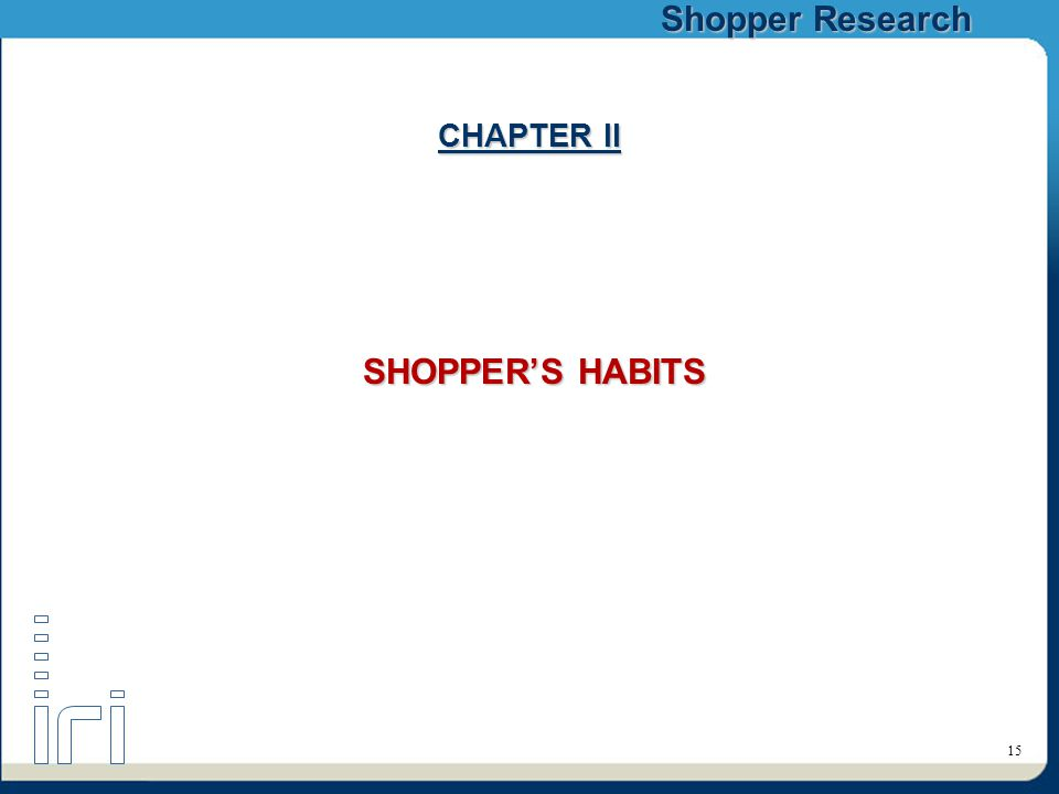 Shopper Research 15 CHAPTER II SHOPPER'S HABITS