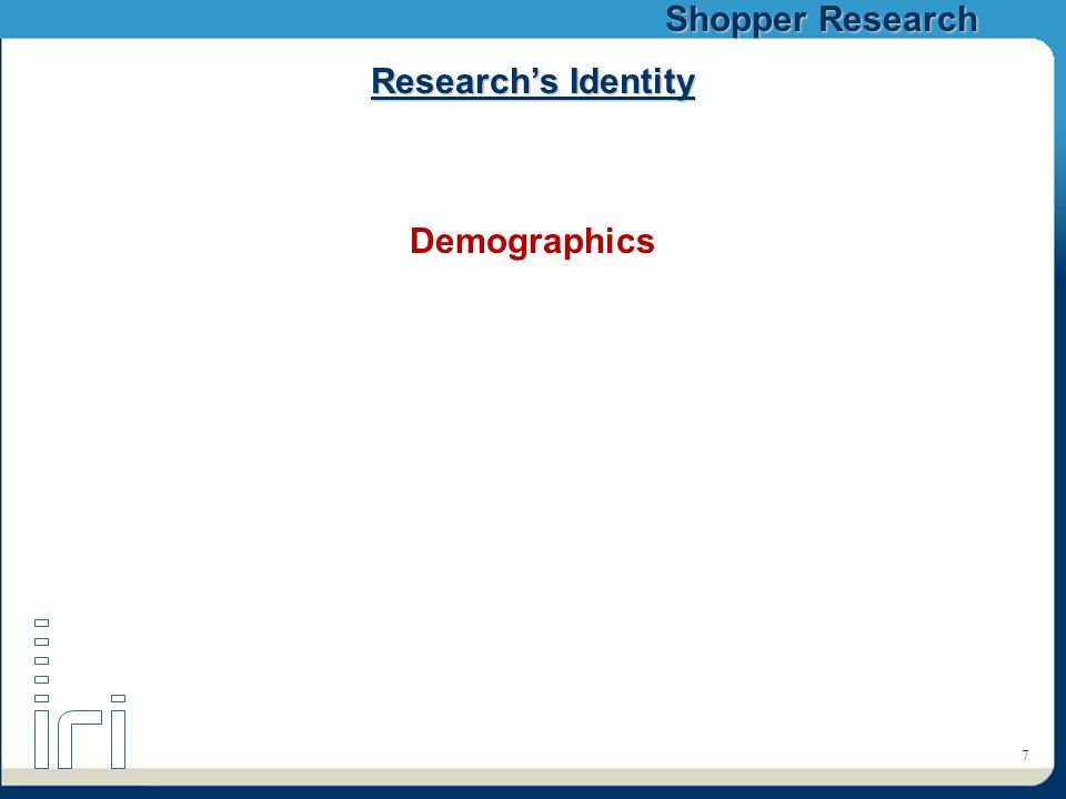 Shopper Research 7 Research's Identity Demographics
