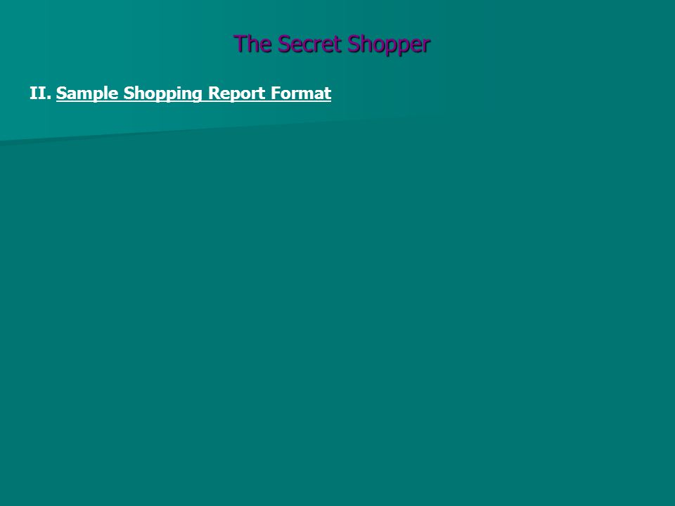 The Secret Shopper II. Sample Shopping Report Format