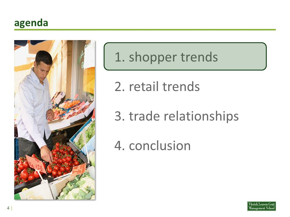 agenda 4 | 1.shopper trends 2.retail trends 3.trade relationships 4.conclusion