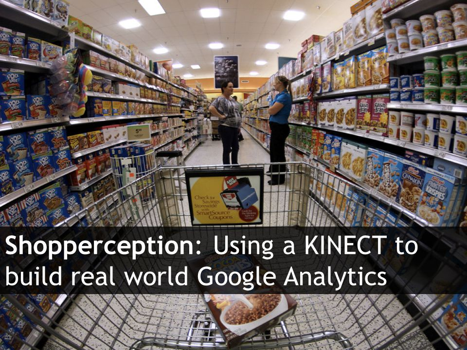 Agile Route Shopper Tracker Shopperception: Using a KINECT to build real world Google Analytics
