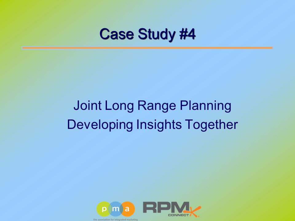 Case Study #4 Joint Long Range Planning Developing Insights Together