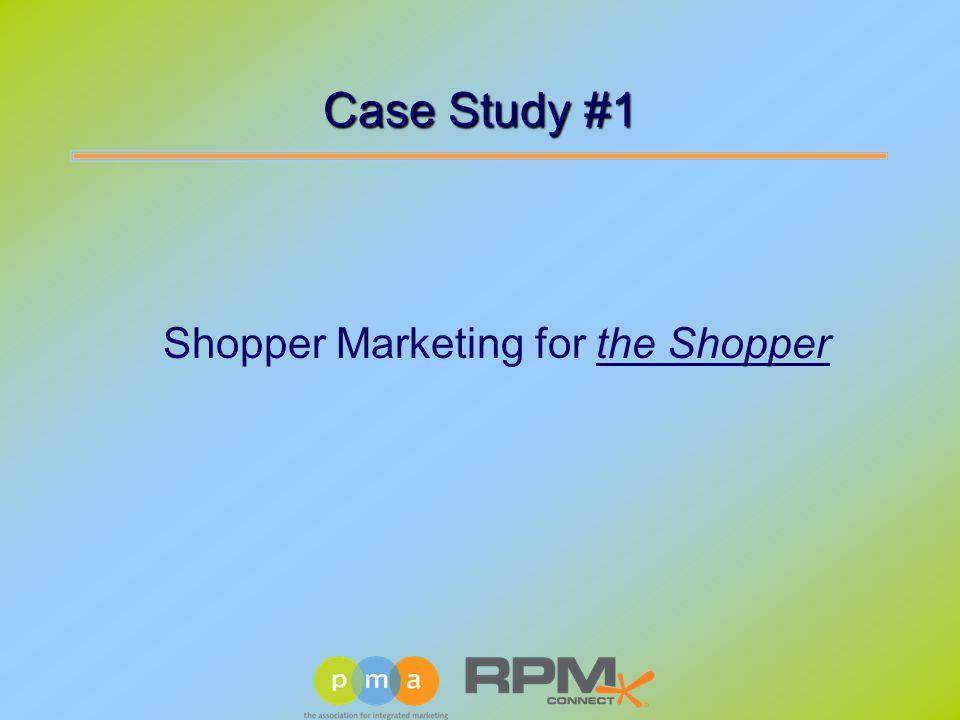Case Study #1 Shopper Marketing for the Shopper