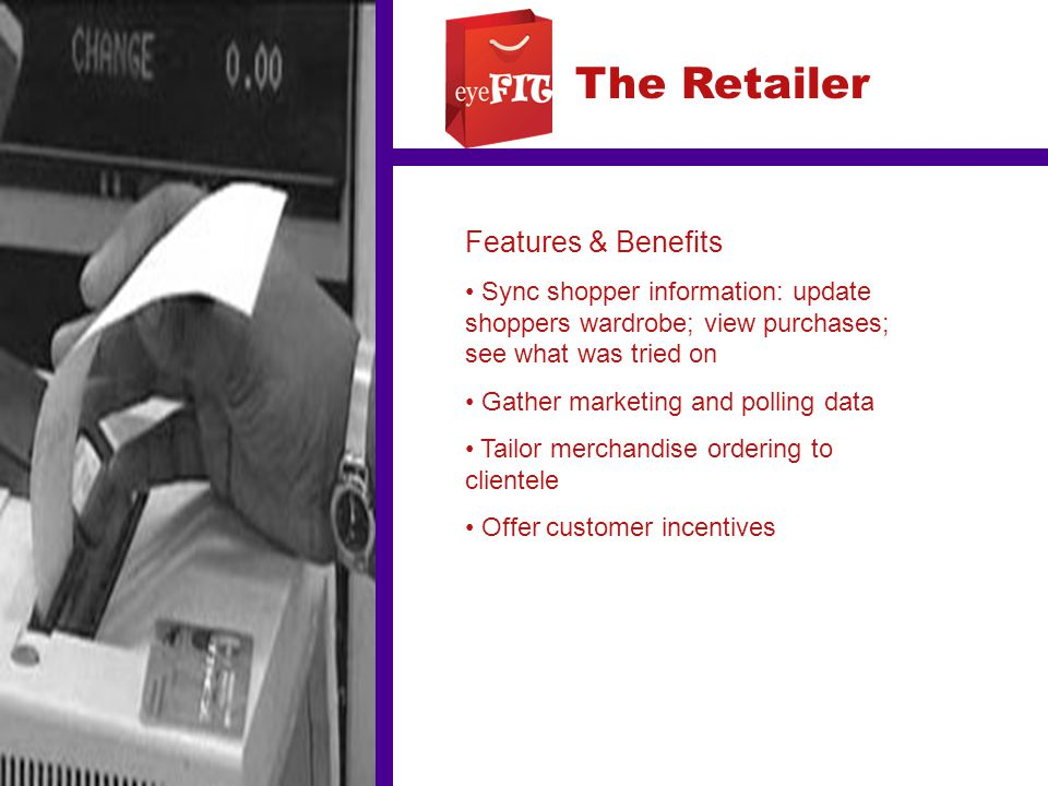 The Retailer Features & Benefits Sync shopper information: update shoppers wardrobe; view purchases; see what was tried on Gather marketing and pollin