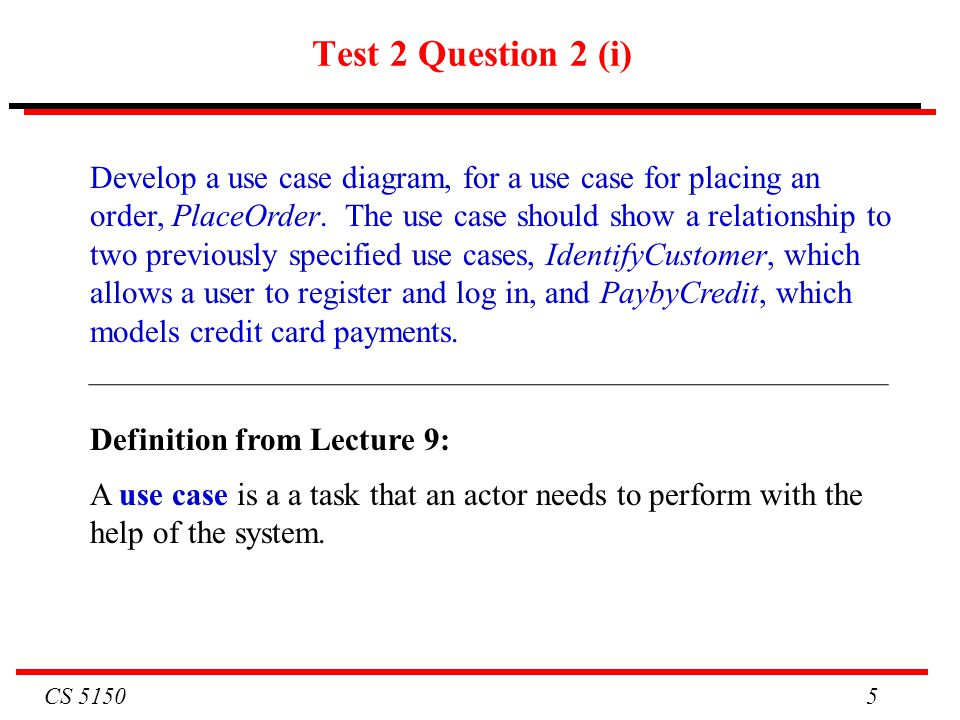 CS 5150 5 Test 2 Question 2 (i) Develop a use case diagram, for a use case for placing an order, PlaceOrder. The use case should show a relationship t