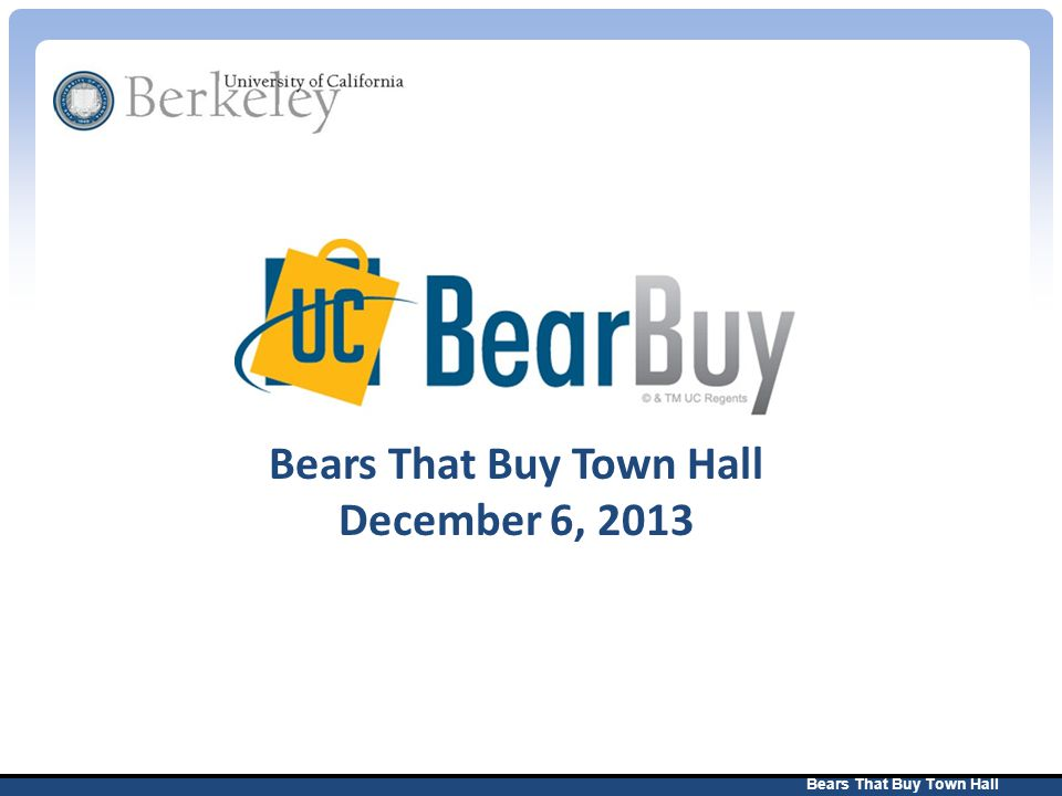 Bears That Buy Town Hall 2 Agenda BearBuy Overview New Home/Shop layout Shopping in Bearbuy – Workflow without Cart Authorizer (Submit) – Workflow with Cart Authorizer (Assign) BearBuy Tips Resources and Support Cal Answers Procure-to-Pay reports Questions and Answers