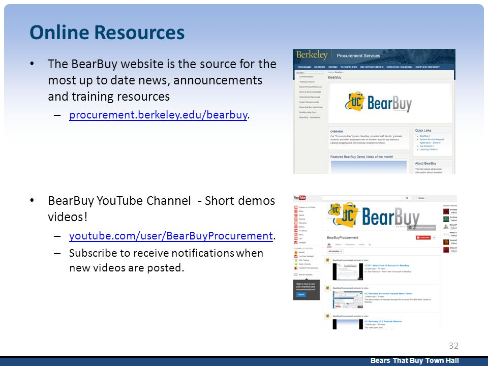 Bears That Buy Town Hall 32 Online Resources The BearBuy website is the source for the most up to date news, announcements and training resources – procurement.berkeley.edu/bearbuy.